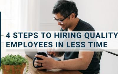 4 Steps to Hiring Quality Employees in Less Time