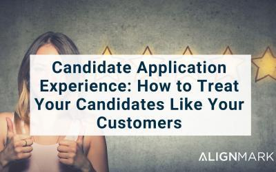 Candidate Application Experience: How to Treat Your Candidates Like Your Customers