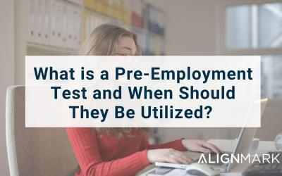 What is a Pre-Employment Test and When Should They Be Utilized?